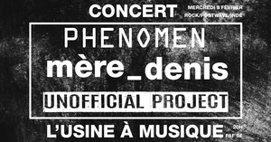 Rock indé avec Mère Denis / Unofficial Project / Phenomen
