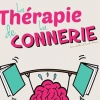 affiche LA THERAPIE DE LA CONNERIE RENTREE
